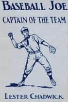 Baseball Joe - Captain of the Team ebook by Lester Chadwick