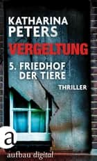 Vergeltung - Folge 5 - Friedhof der Tiere eBook by Katharina Peters