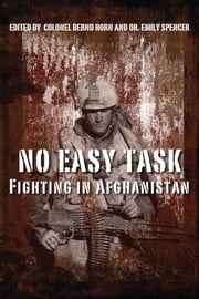 No Easy Task - Fighting in Afghanistan ebook by Colonel Bernd Horn,Dr. Emily Spencer
