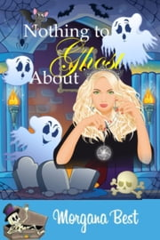 Nothing to Ghost About (Cozy Mystery Series) ebook by Morgana Best