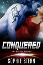 Conquered - The Hidden Planet ebook by Sophie Stern