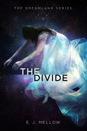 The Divide - The Dreamland Series, #2 ebook by E.J. Mellow