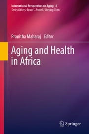 Aging and Health in Africa ebook by Pranitha Maharaj