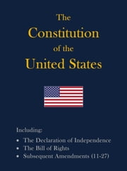 The Constitution of the United States - Including The Declaration of Independence and The Bill of Rights ebook by Constitutionalist