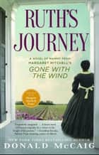 Ruth's Journey - The Authorized Novel of Mammy from Margaret Mitchell's Gone with the Wind ebook by Donald McCaig