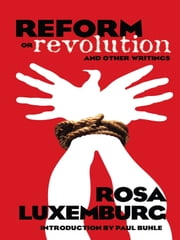 Reform or Revolution and Other Writings ebook by Rosa Luxemburg