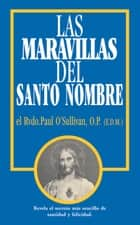 Las Maravillas del Santo Nombre - Spanish Edition of the Wonders of the Holy Name ebook by Rev. Fr. Paul O'Sullivan O.P.
