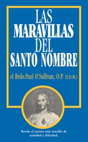Las Maravillas del Santo Nombre - Spanish Edition of the Wonders of the Holy Name ebook by Paul Rev. Fr. O'Sullivan, O.P.