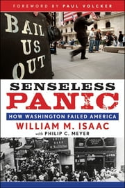 Senseless Panic - How Washington Failed America ebook by William M. Isaac ,Philip C. Meyer,Paul A. Volcker