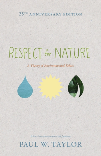 Respect for Nature - A Theory of Environmental Ethics - 25th Anniversary Edition ebook by Paul W. Taylor