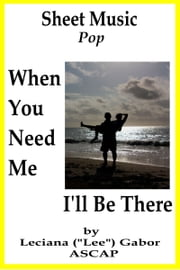 Sheet Music When You Need Me I'll Be There ebook by Lee Gabor