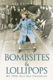 Bombsites and Lollipops - My 1950s East End Childhood ebook by Jacky Hyams