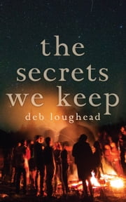 The Secrets We Keep ebook by Deb Loughead