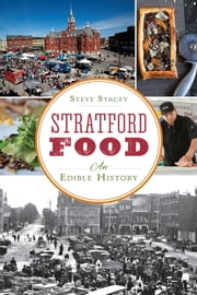 Stratford Food - An Edible History ebook by Steve Stacey