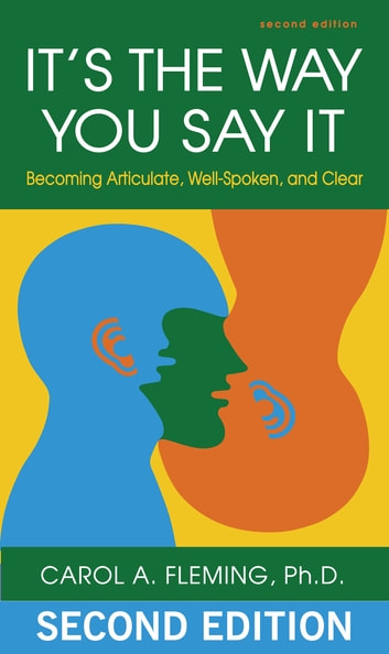 It's the Way You Say It - Becoming Articulate, Well-Spoken, and Clear ebook by Carol Fleming