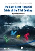 The First Great Financial Crisis of the 21st Century ebook by James R Barth,George G Kaufman