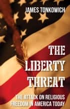 The Liberty Threat ebook by James Tonkowich