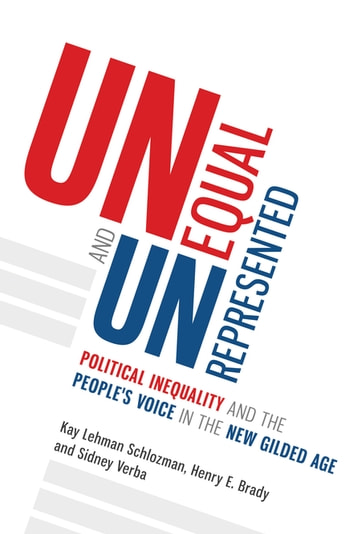Unequal and Unrepresented - Political Inequality and the People's Voice in the New Gilded Age ebook by Sidney Verba,Kay Lehman Schlozman,Henry E. Brady