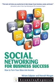 Social Networking for Business Success - How to Turn Your Interests into Income ebook by Miriam Salpeter,Hannah Morgan
