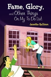 Fame, Glory, and Other Things on My To Do List ebook by Janette Rallison