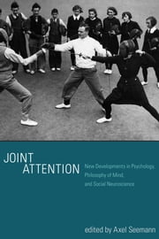 Joint Attention - New Developments in Psychology, Philosophy of Mind, and Social Neuroscience ebook by Axel Seemann, Timothy P. Racine, David A. Leavens,...