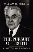 The Pursuit of Truth ebook by William H. McNeill