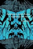 Comfortably Numb: Poems Inspired by Pink Floyd ebook by Jen Selinsky