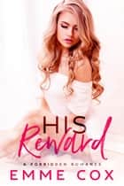 His Reward - A Forbidden Age Gap Romance ebook by Emme Cox