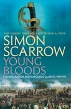 Young Bloods (Wellington and Napoleon 1) - (Revolution 1) eBook by Simon Scarrow