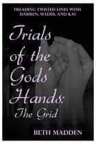 Trials of the Gods' Hands: The Grid ebook by Beth Madden