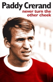 Paddy Crerand: Never Turn the Other Cheek ebook by Paddy Crerand