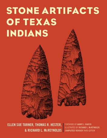 Stone Artifacts of Texas Indians eBook by Ellen Sue Turner,Thomas R. Hester,Richard L. McReynolds