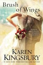 Brush of Wings ebook by Karen Kingsbury