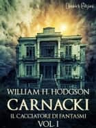 Carnacki, Il Cacciatore di Fantasmi - Vol.I ebook by William H. Hodgson