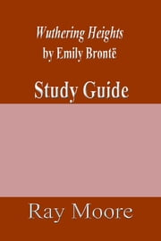 Wuthering Heights by Emily Brontë: A Study Guide ebook by Ray Moore