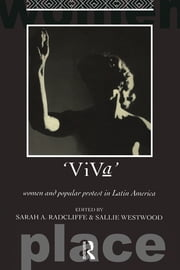 Viva - Women and Popular Protest in Latin America. ebook by Sarah A. Radcliffe,Dr Sallie Westwood,Sallie Westwood