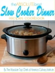 The Absolute Best Slow Cooker Dinner Recipes Cookbook
