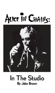 Alice in Chains: in the Studio ebook by Jake Brown