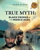 True Myth - Black Vikings of the Middle Ages ebook by Nashid Al-Amin