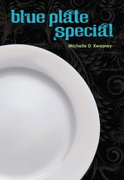 Blue Plate Special ebook by Michelle D. Kwasney