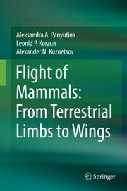 Flight of Mammals: From Terrestrial Limbs to Wings ebook by Aleksandra A. Panyutina,Leonid P. Korzun,Alexander N. Kuznetsov