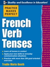 Practice Makes Perfect: French Verb Tenses ebook by Booth, Trudie