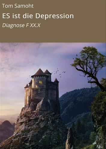 ES ist die Depression - Diagnose F XX.X ebook by Tom Samoht