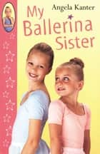 My Ballerina Sister ebook by Angela Kanter