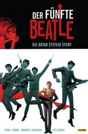 Der fünfte Beatle: Die Brian Epstein Story, Band 1 ebook by Vivek J. Tiwary, Andrew Robinson, Kyle Baker