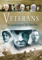 Veterans - The Last Survivors of the Great War ebook by Richard Van Emden
