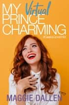 My Virtual Prince Charming ebook by Maggie Dallen