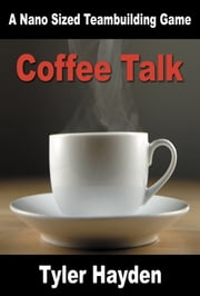 Coffee Talk: A Nano Sized Team Building Game ebook by Tyler Hayden