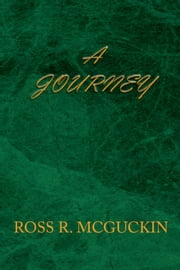 A JOURNEY ebook by Ross R. McGuckin