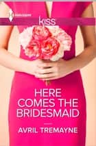 Here Comes the Bridesmaid ebook by Avril Tremayne